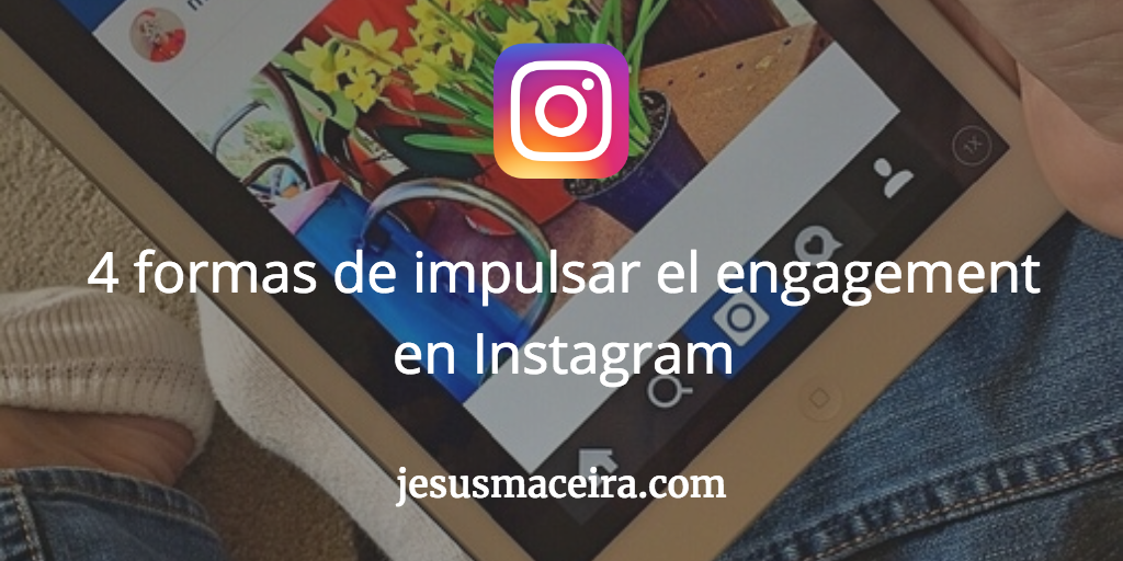 4 formas de impulsar el engagement en Instagram desde el caption