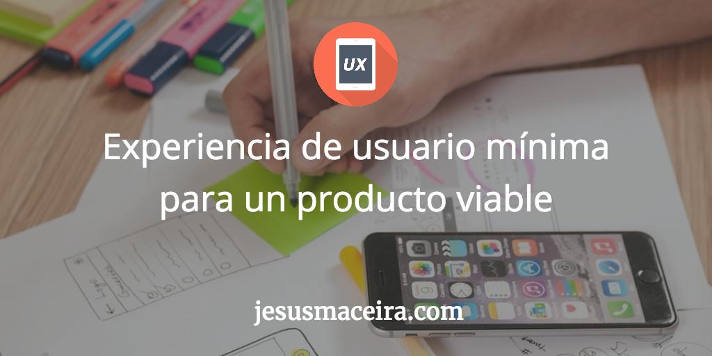 Experiencia de Usuario para un producto viable