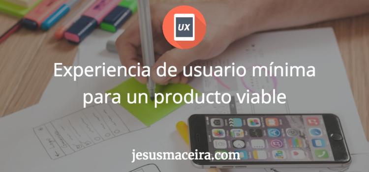 Experiencia de Usuario: diseño mínimo para un producto viable