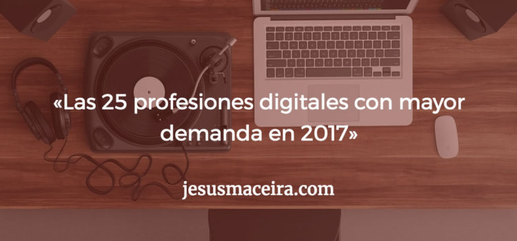 El Top 25 de Profesiones Digitales en 2017 según INESDI