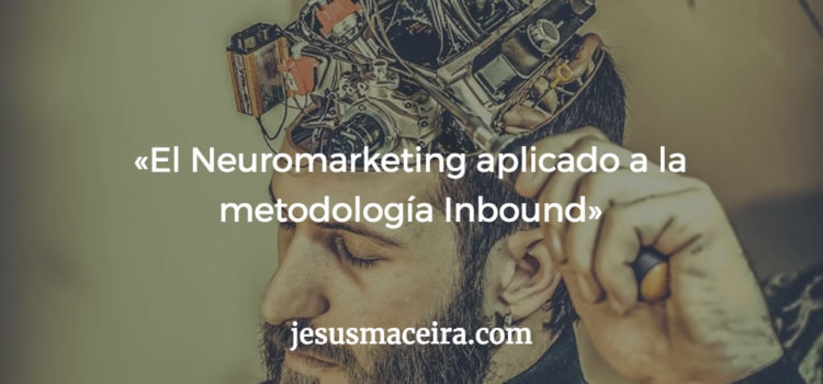 Cómo el neuromarketing actúa junto al Inbound Marketing