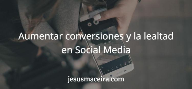 4 Tácticas para aumentar conversiones y lealtad en Social Media
