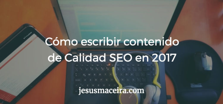SEO: Cómo escribir contenido de calidad para tu sitio web en 2017