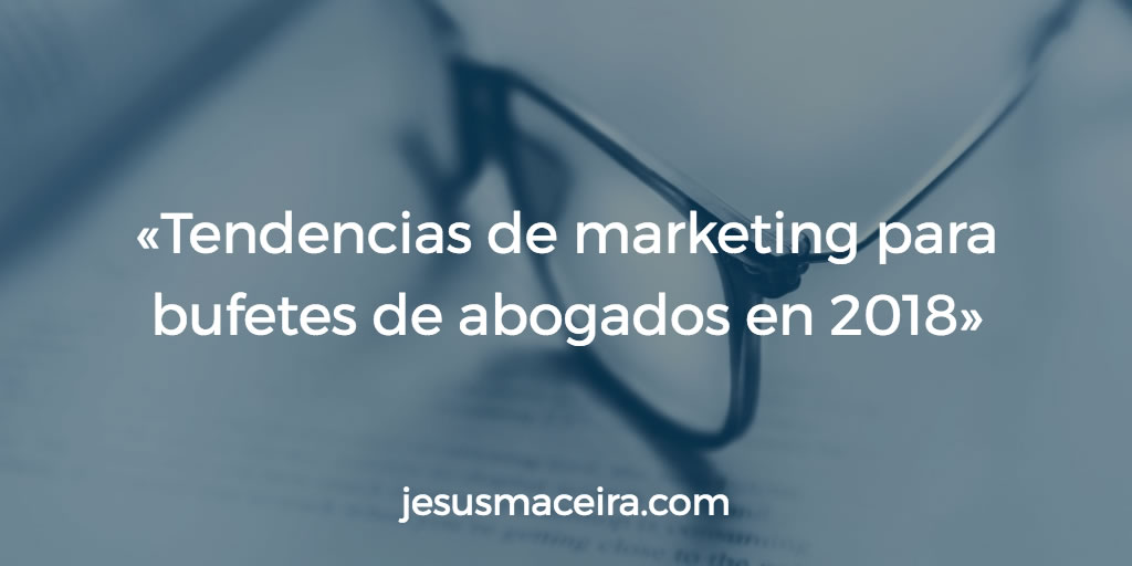 Tendencias de Marketing Jurídico para 2018