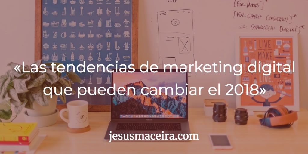 Tendencias de Marketing Digital en 2018