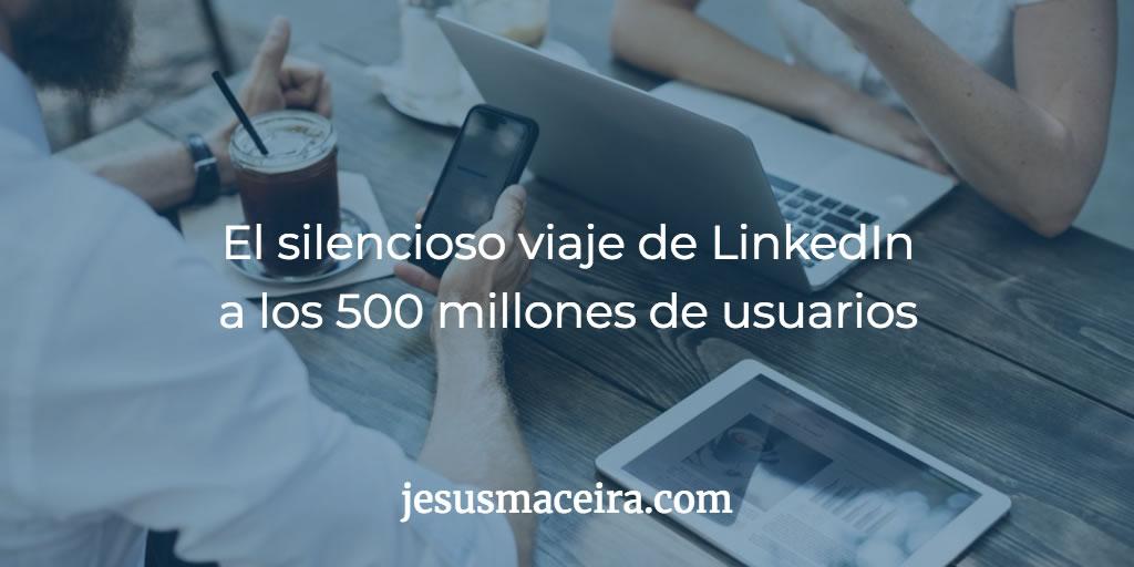 El crecimiento de linkedin 500 millones